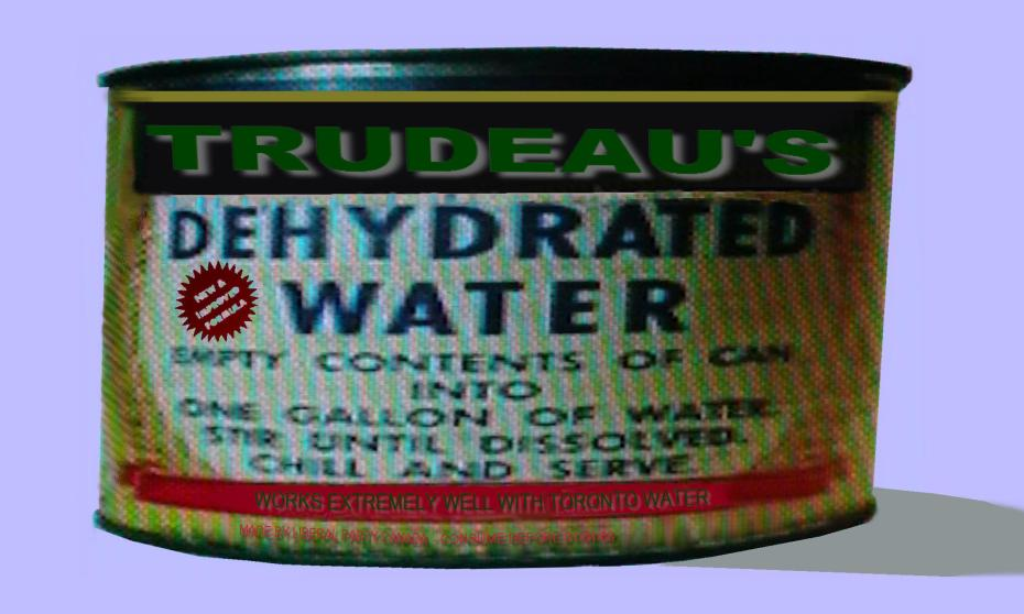 Trudeau's famous new improved Toronto formula 'dehydrated water' satisfies demanding urban dwellers.